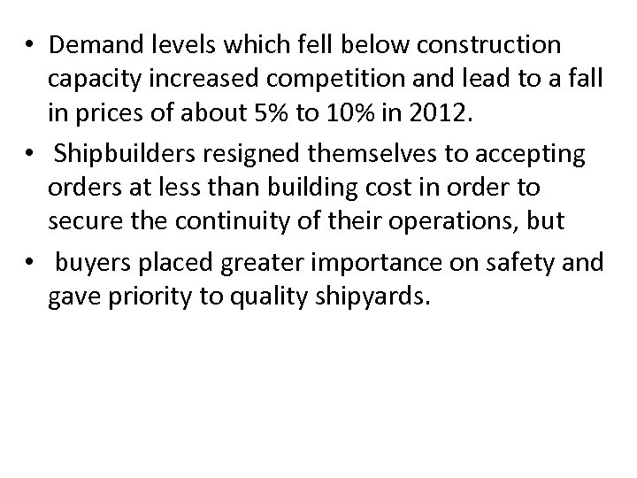 • Demand levels which fell below construction capacity increased competition and lead to