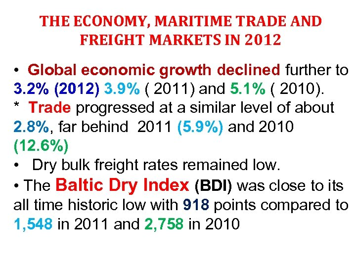 THE ECONOMY, MARITIME TRADE AND FREIGHT MARKETS IN 2012 • Global economic growth declined