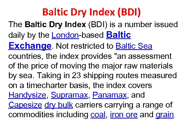 Baltic Dry Index (BDI) The Baltic Dry Index (BDI) is a number issued daily