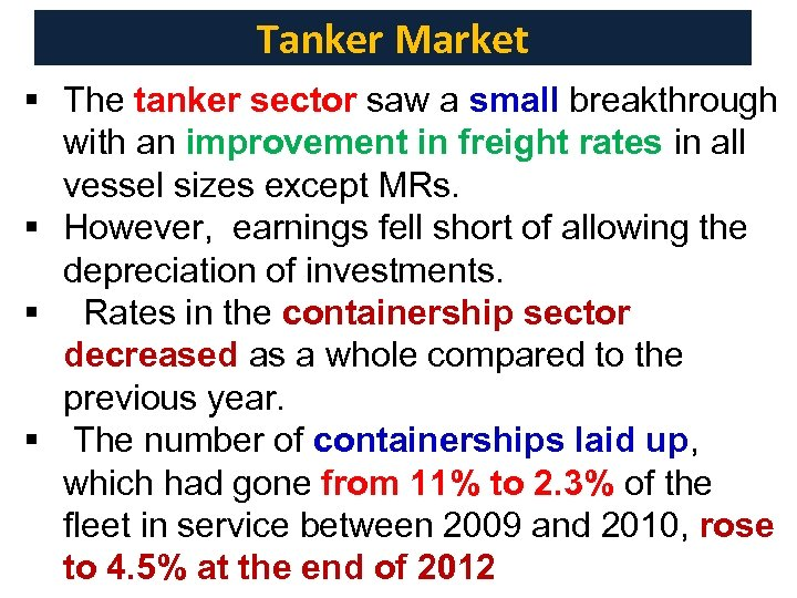Tanker Market § The tanker sector saw a small breakthrough with an improvement in