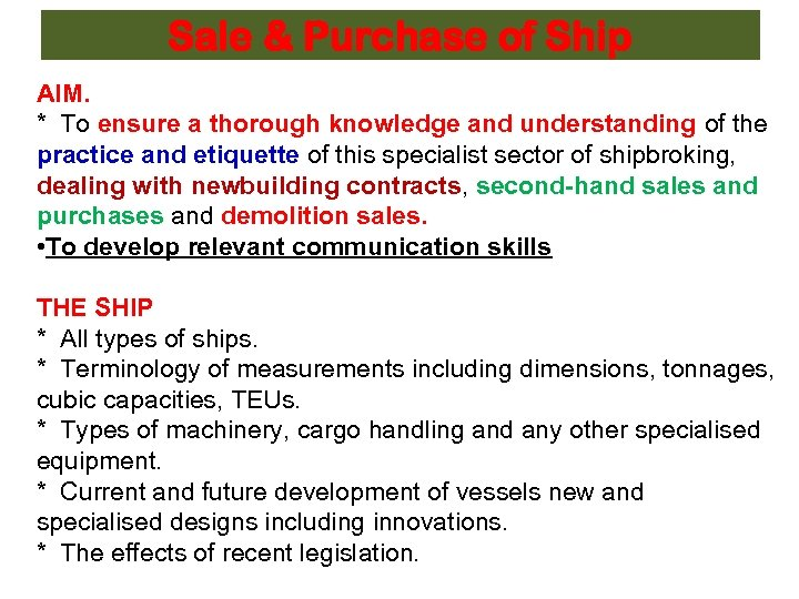 Sale & Purchase of Ship AIM. * To ensure a thorough knowledge and understanding