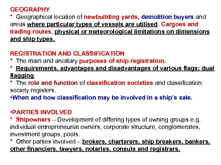 GEOGRAPHY * Geographical location of newbuilding yards, demolition buyers and areas where particular types