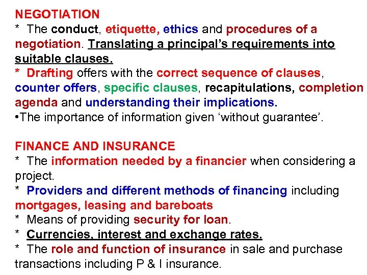 NEGOTIATION * The conduct, etiquette, ethics and procedures of a negotiation. Translating a principal's