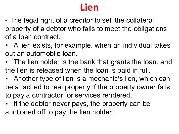 Lien The legal right of a creditor to sell the collateral property of a