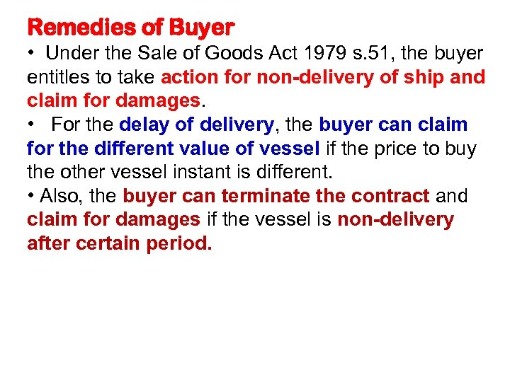 Remedies of Buyer • Under the Sale of Goods Act 1979 s. 51, the
