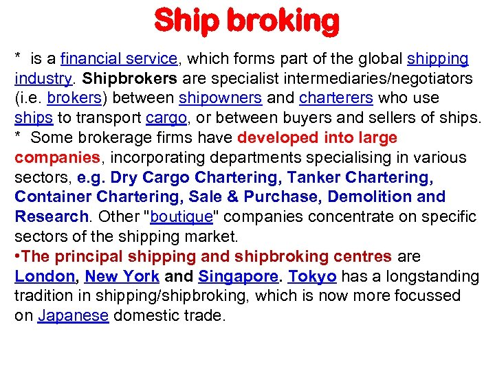 Ship broking * is a financial service, which forms part of the global shipping
