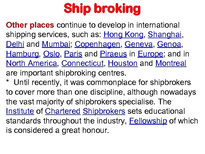 Ship broking Other places continue to develop in international shipping services, such as: Hong