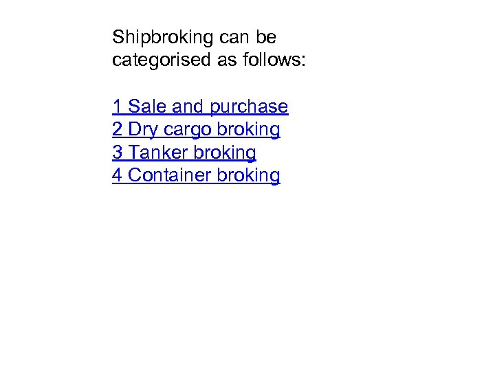 Shipbroking can be categorised as follows: 1 Sale and purchase 2 Dry cargo broking