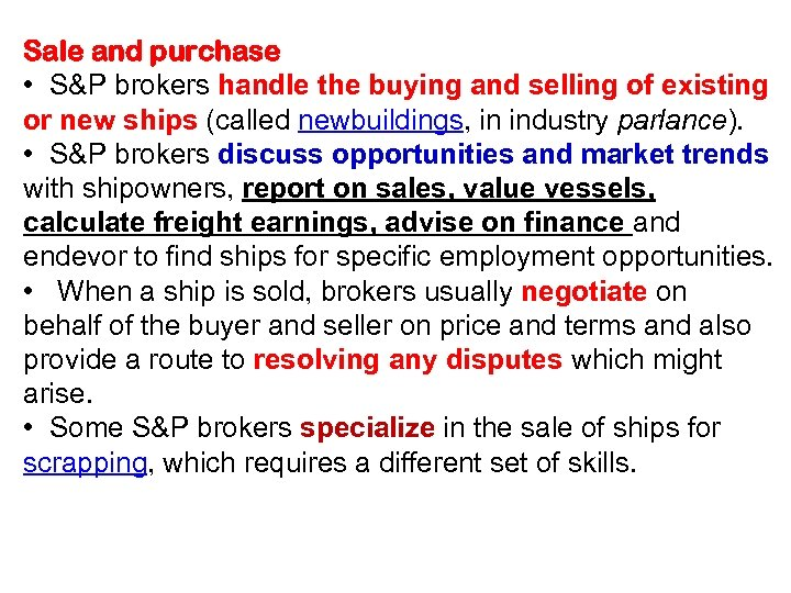 Sale and purchase • S&P brokers handle the buying and selling of existing or