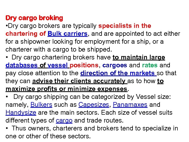 Dry cargo broking • Dry cargo brokers are typically specialists in the chartering of