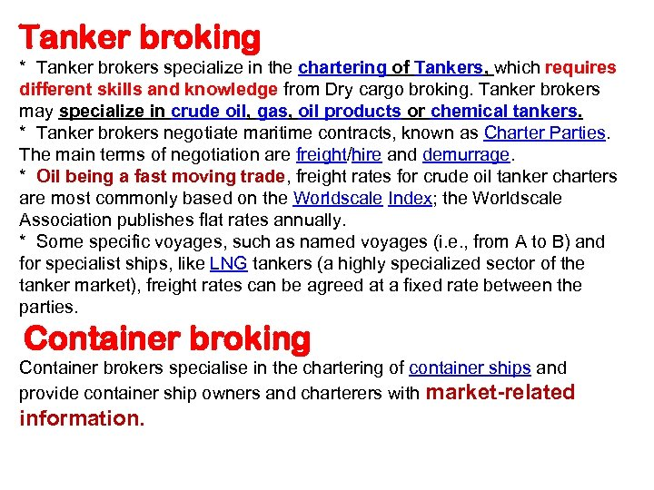 Tanker broking * Tanker brokers specialize in the chartering of Tankers, which requires different