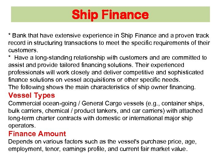 Ship Finance * Bank that have extensive experience in Ship Finance and a proven