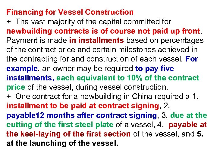 Financing for Vessel Construction + The vast majority of the capital committed for newbuilding