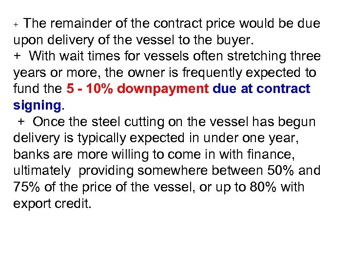 The remainder of the contract price would be due upon delivery of the vessel