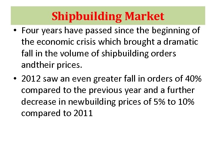 Shipbuilding Market • Four years have passed since the beginning of the economic crisis