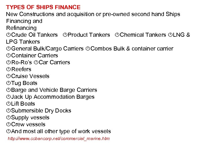 TYPES OF SHIPS FINANCE New Constructions and acquisition or pre-owned second hand Ships Financing
