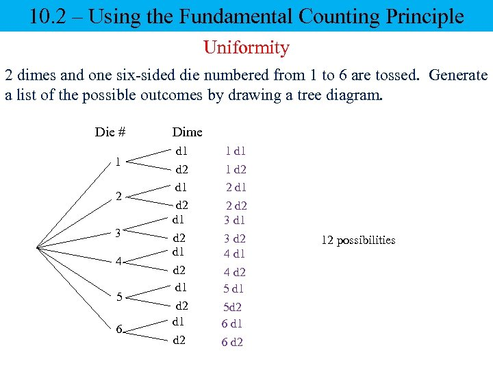 10. 2 – Using the Fundamental Counting Principle Uniformity 2 dimes and one six-sided