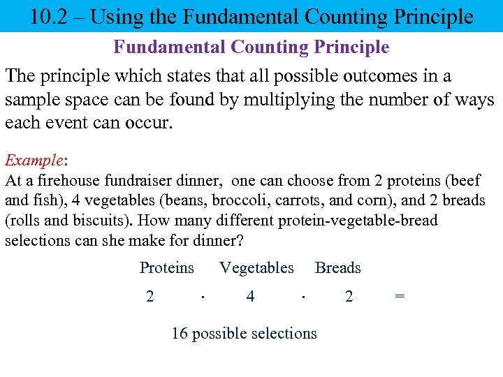 10. 2 – Using the Fundamental Counting Principle The principle which states that all