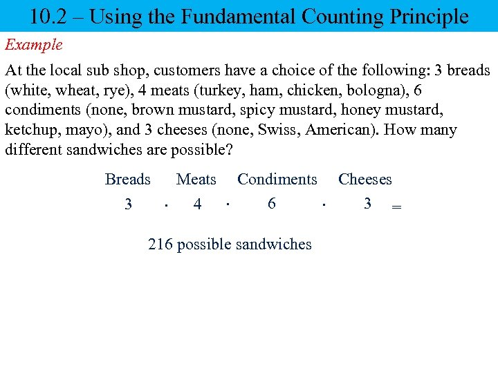 10. 2 – Using the Fundamental Counting Principle Example At the local sub shop,