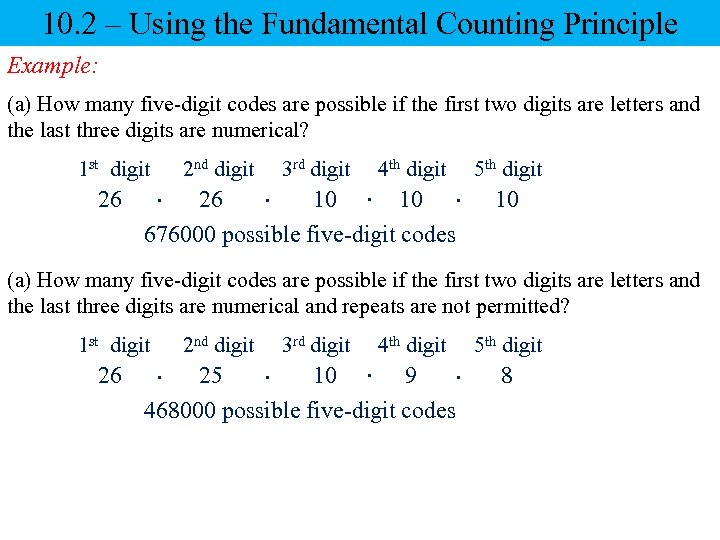 10. 2 – Using the Fundamental Counting Principle Example: (a) How many five-digit codes
