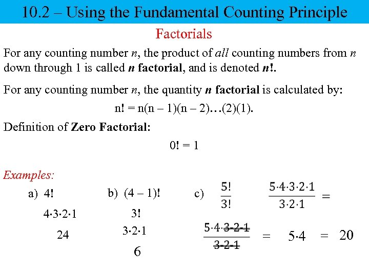 10. 2 – Using the Fundamental Counting Principle Factorials For any counting number n,