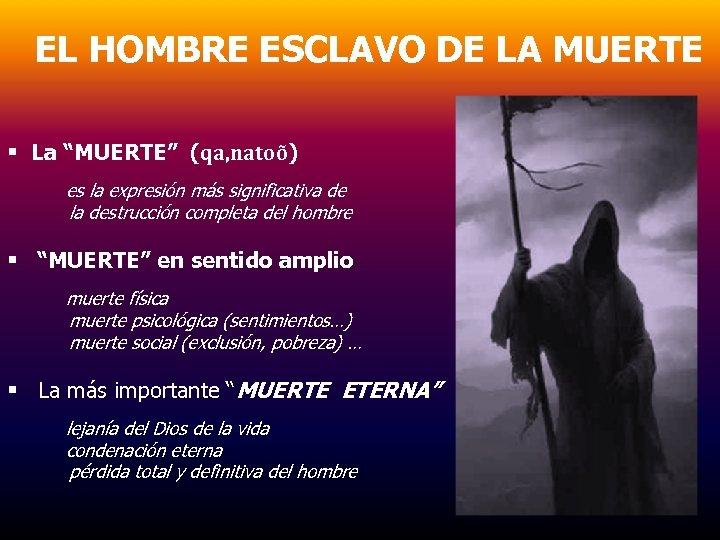 """EL HOMBRE ESCLAVO DE LA MUERTE § La """"MUERTE"""" (qa, natoõ) es la expresión"""