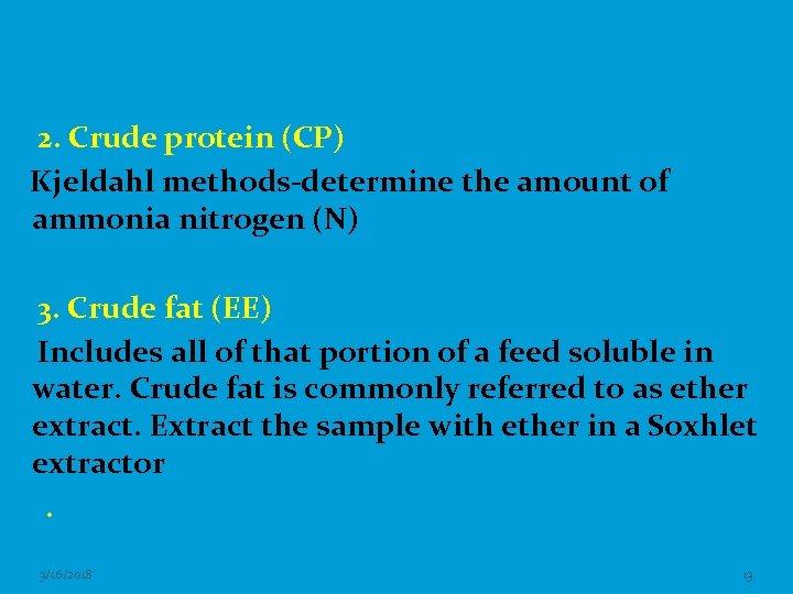 2. Crude protein (CP) Kjeldahl methods-determine the amount of ammonia nitrogen (N) 3. Crude