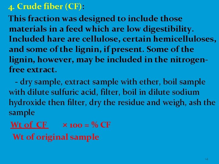 4. Crude fiber (CF): This fraction was designed to include those materials in a
