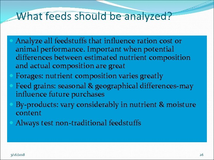 What feeds should be analyzed? Analyze all feedstuffs that influence ration cost or animal