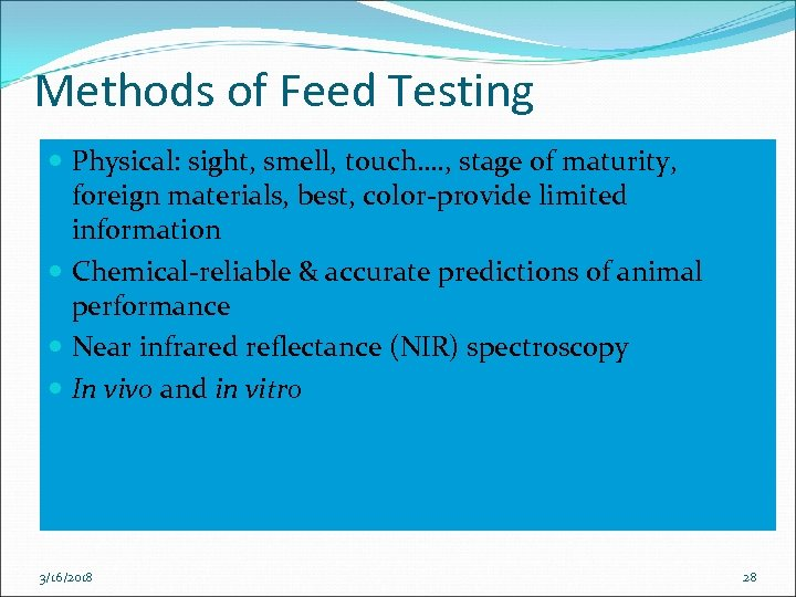 Methods of Feed Testing Physical: sight, smell, touch…. , stage of maturity, foreign materials,