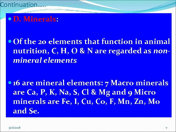 Continuation…. . D. Minerals: Of the 20 elements that function in animal nutrition, C,