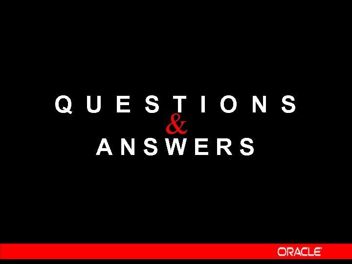 Q U E S T I O N S & ANSWERS