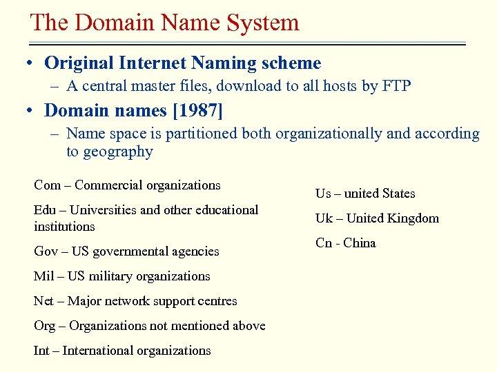 The Domain Name System • Original Internet Naming scheme – A central master files,
