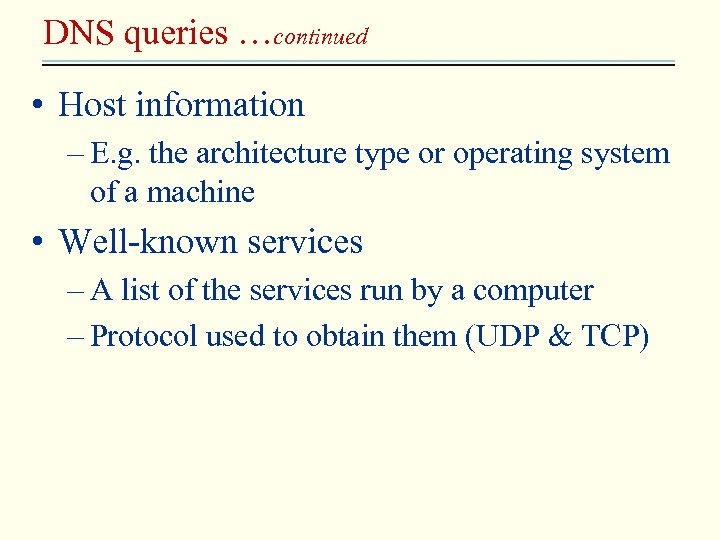 DNS queries …continued • Host information – E. g. the architecture type or operating