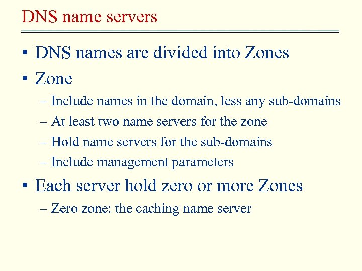 DNS name servers • DNS names are divided into Zones • Zone – Include