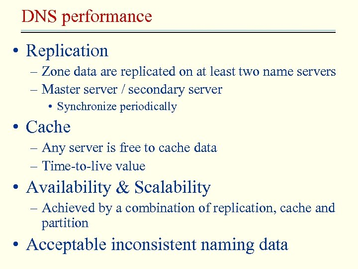 DNS performance • Replication – Zone data are replicated on at least two name