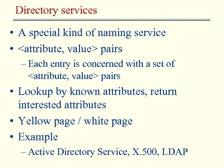 Directory services • A special kind of naming service • <attribute, value> pairs –