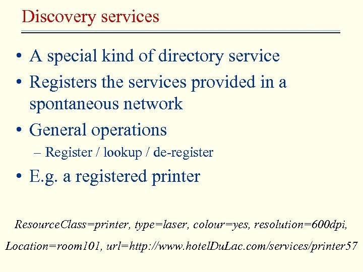 Discovery services • A special kind of directory service • Registers the services provided