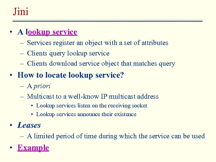 Jini • A lookup service – Services register an object with a set of