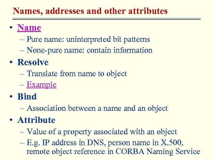 Names, addresses and other attributes • Name – Pure name: uninterpreted bit patterns –
