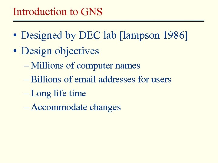 Introduction to GNS • Designed by DEC lab [lampson 1986] • Design objectives –