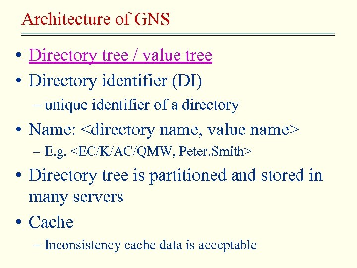 Architecture of GNS • Directory tree / value tree • Directory identifier (DI) –