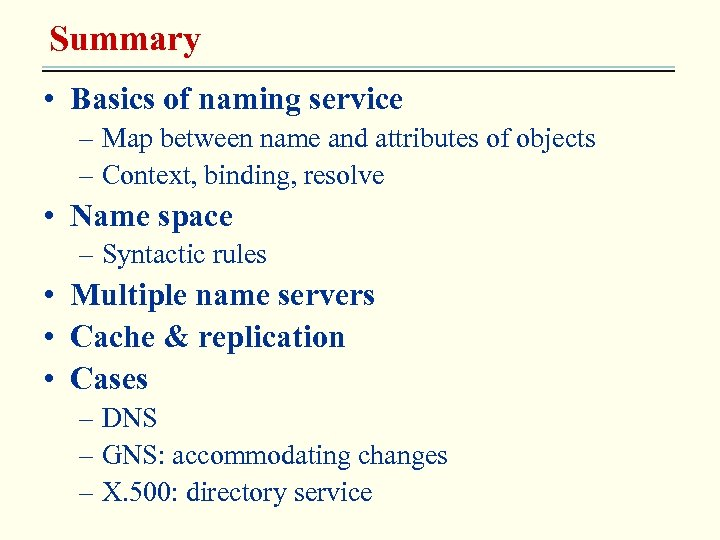 Summary • Basics of naming service – Map between name and attributes of objects