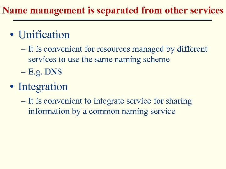 Name management is separated from other services • Unification – It is convenient for