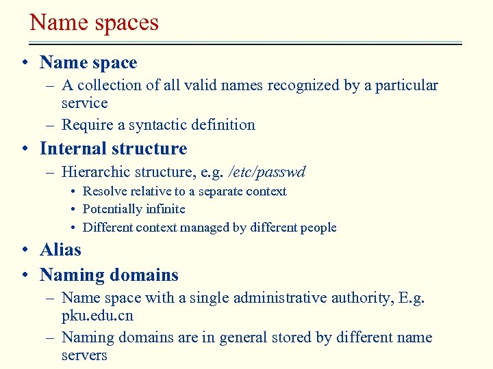 Name spaces • Name space – A collection of all valid names recognized by