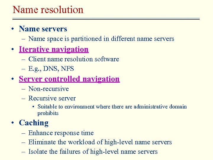 Name resolution • Name servers – Name space is partitioned in different name servers