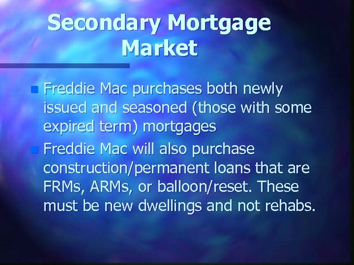 Secondary Mortgage Market Freddie Mac purchases both newly issued and seasoned (those with some