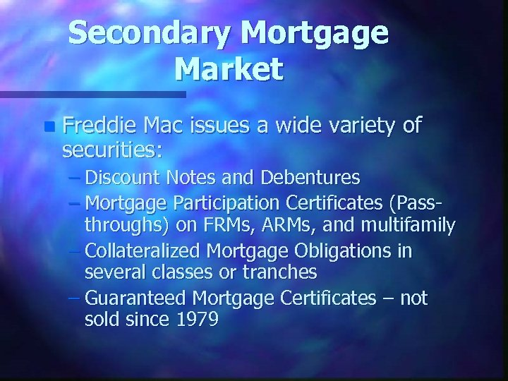 Secondary Mortgage Market n Freddie Mac issues a wide variety of securities: – Discount