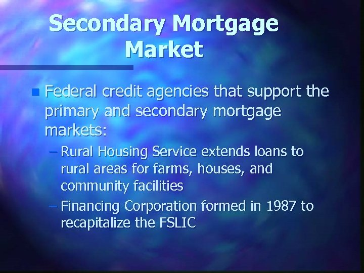 Secondary Mortgage Market n Federal credit agencies that support the primary and secondary mortgage