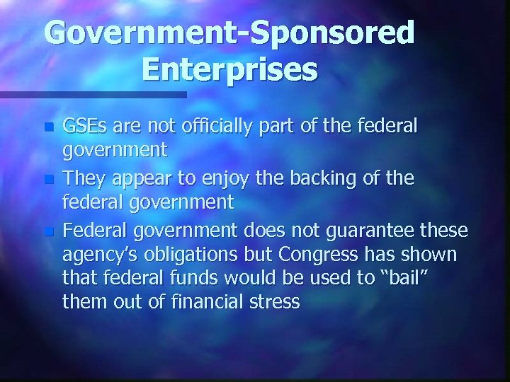 Government-Sponsored Enterprises n n n GSEs are not officially part of the federal government